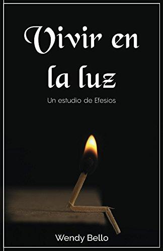 Vivir en la luz: Un estudio de Efesios por Wendy Bello