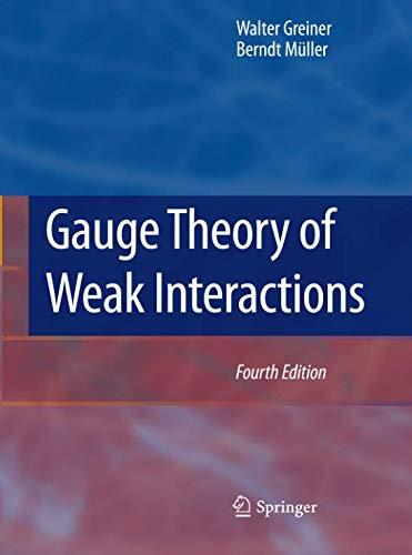 Gauge Theory of Weak Interactions por Walter Greiner