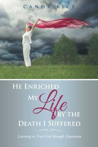 He Enriched My Life by the Death I Suffered: Learning to Trust God through Depression by Candy Rice (2015-09-30) Depression Candy