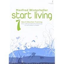 start living 1 - Das 6 Wochen Training: Eine außergewöhnliche Anleitung zu sich selbst zu finden