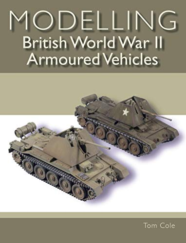 Modelling British World War II Armoured Vehicles (English Edition)