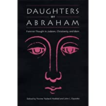 Daughters of Abraham: Feminist Thought in Judaism, Christianity and Islam