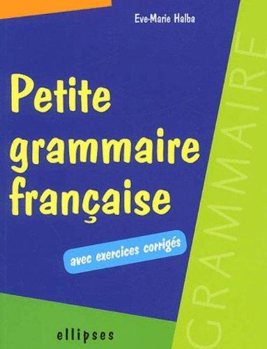Petite grammaire française avec exercices corrigés par Eve-Marie Halba