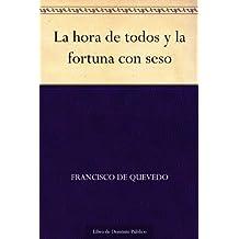 La hora de todos y la fortuna con seso (Spanish Edition)