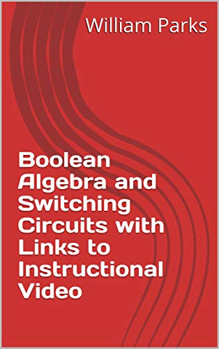 Boolean Algebra and Switching Circuits with Links to Instructional Video (Computer Mathematics Series) (English Edition)
