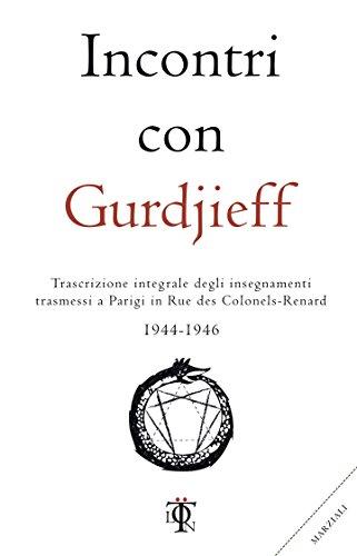 Incontri con Gurdjieff: Trascrizione integrale degli insegnamenti trasmessi a Parigi in Rue des Colonel-Renard 1944 - 1946