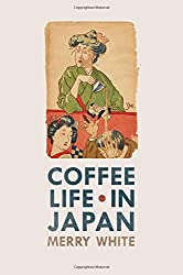 Coffee Life in Japan (California Studies in Food and Culture (Paperback))