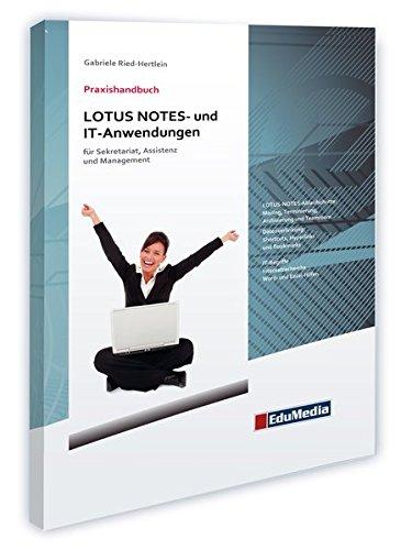 Praxishandbuch LOTUS NOTES- und IT-Anwendungen: für Sekretariat, Assistenz und Management (Büroorganisation) -