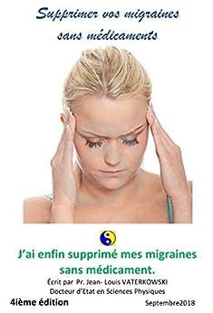 SUPPRIMER vos migraines sans médicament: 4 ième édition par [edition, Jean-Louis VATERKOWSKI]