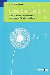 Leise überzeugen: Mehr Präsenz für Introvertierte. Der Ratgeber für Alltag und Beruf (humboldt - Psychologie & Lebensgestaltung)