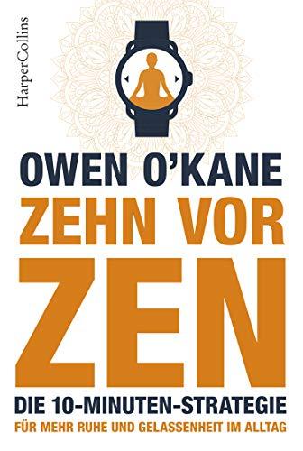 zehn vor zen - die 10-minuten-strategie. für mehr ruhe und gelassenheit im alltag. (german edition)