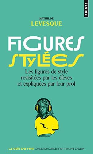 Figures stylées. Les figures de style revisitées par les élèves et expliquées par leur prof par Mathilde Levesque