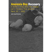 Anorexia Boy Recovery - Part II: A mother's blog about her teenage son's recovery from anorexia Part II - 2012