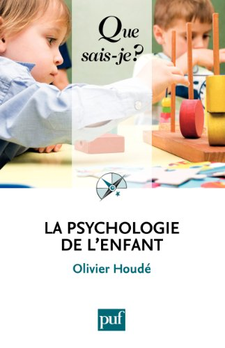 La psychologie de l'enfant: « Que sais-je ? » n° 369