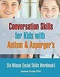 Six-Minute Social Skills Workbook 1: Conversation Skills for Kids with Autism & Asperger's: Volume 1