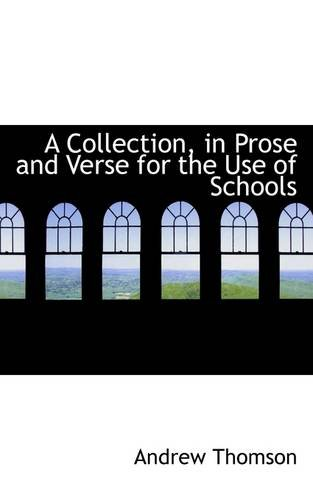 A Collection, in Prose and Verse for the Use of Schools