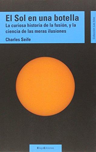 El sol en una botella : la curiosa historia de la fusión, y la ciencia de las meras ilusiones