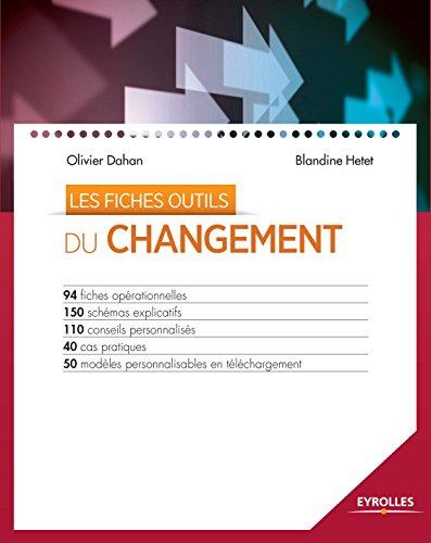 Les fiches outils du changement: 94 fiches opérationnelles - 150 schémas explicatifs - 110 conseils personnalisés - 40 cas pratiques - 50 modèles personnalisables à télécharger par Olivier Dahan