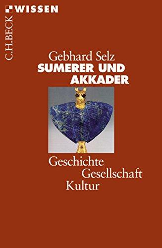 Sumerer und Akkader: Geschichte, Gesellschaft, Kultur (Beck'sche Reihe)