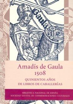 Amadís de Gaula, 1508. Quinientos años de libros de caballerías por Vv.Aa