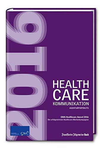 Healthcare-Kommunikation 2016 / Healthcare-Award 2016: Die erfolgreichsten HC-Markenkampagnen (GWA Agenturportraits)