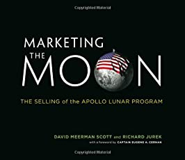 Marketing the Moon – The Selling of the Apollo Lunar Program (The MIT Press)