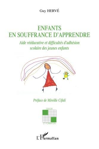 Enfants en souffrance d'apprendre: Aide rééducative et difficultés d'adhésion scolaire des jeunes enfants par Guy Hervé