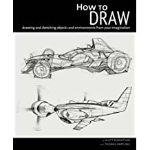 [(How to Draw : Drawing and Sketching Objects and Environments from Your Imagination)] [By (author) Scott Robertson ] published on (November, 2013)