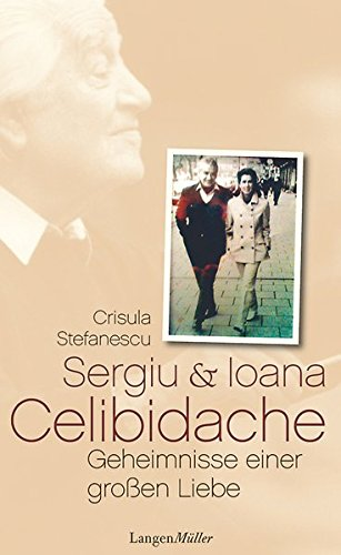 Sergiu & Ioana Celibidache: Geheimnisse einer groen Liebe