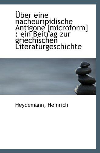 Über eine nacheuripidische Antigone [microform] : ein Beitrag zur griechischen Literaturgeschichte