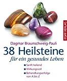 38 Heilsteine für ein gesundes Leben -