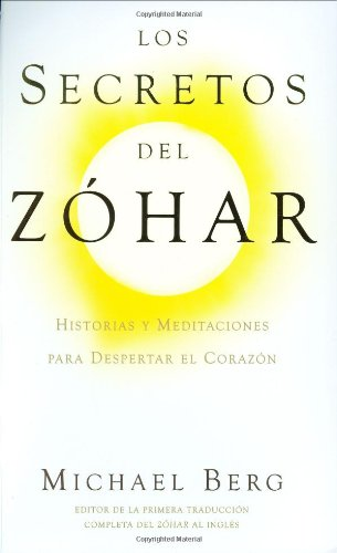 Los Secretos del Zohar/ The Secrets of the Zohar: Historias Y Meditaciones Para Despertar El Corazon