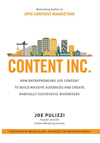 Content Inc : How Entrepreneurs Use Content to Build Massive Audiences and  Create Radically Successful Businesses