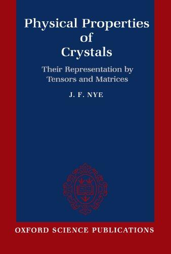 Physical Properties of Crystals: Their Representation by Tensors and Matrices (Oxford science publications)