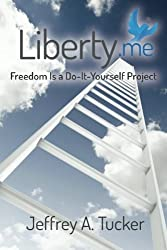 Liberty.me: Freedom Is a Do-It-Yourself Project by Jeffrey A. Tucker (2014-02-20)