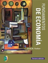 FUNDAMENTOS DE ECONOMÍA (Economico Administrativos) por Irvin B. Tucker