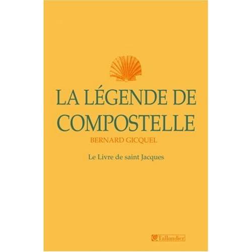 La Légende de Compostelle : le Livre de saint Jacques