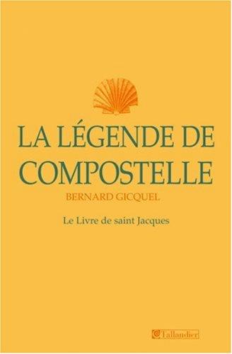 La Légende de Compostelle : le Livre de saint Jacques par Bernard Gicquel