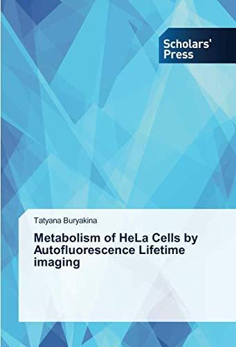 Metabolism of HeLa Cells by Autofluorescence Lifetime imaging por Tatyana Buryakina