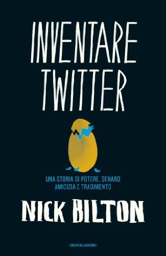 inventare-twitter-una-storia-di-potere-denaro-amicizia-e-tradimento