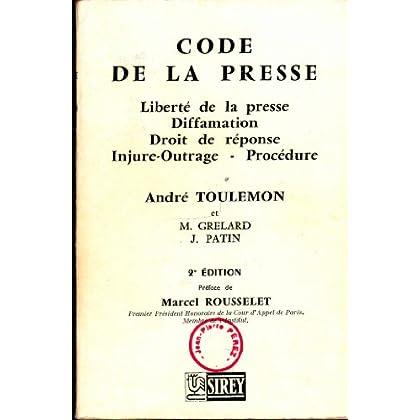 Code de la presse : Liberté de la presse, diffamation, droit de réponse, injure, outrage, procédure. André Toulemon et M. Grelard, J. Patin. 2e édition