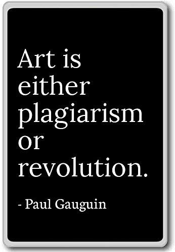 Arte es plagio o revolución....-Paul Gauguin-citas imán para nevera