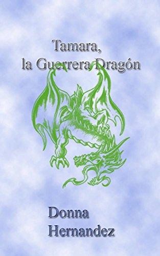 Tamara, La Guerrera Dragón. por Donna Hernandez