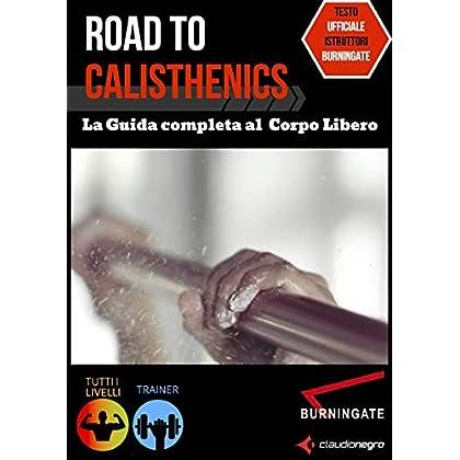 Road To Calisthenics. La Guida Completa Al Corpo Libero
