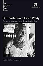 Citizenship in a Caste Polity: Religion, Language and Belonging in Goa