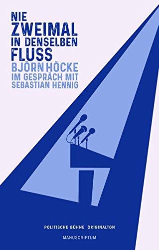 Nie zweimal in denselben Fluß: Björn Höcke im Gespräch mit Sebastian Hennig (Politische Bühne. Originalton)