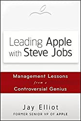 Leading Apple With Steve Jobs: Management Lessons From a Controversial Genius by Jay Elliot (2012-09-25)