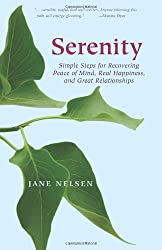 Serenity: Simple Steps for Recovering Peace of Mind, Real Happiness, and Great Relations