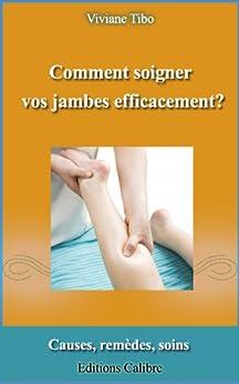 Comment soigner vos jambes efficacement ?: Solutions rapides et efficaces (Livres pratiques) par [Tibo, Viviane]
