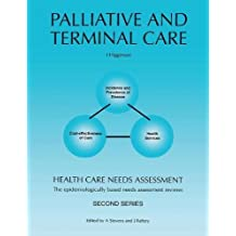 Health Care Needs Assessment: The Epidemiologically Based Needs Assessment Reviews: Palliative and Terminal Care - Second Series (Health care needs needs assessment reviews. Second series)